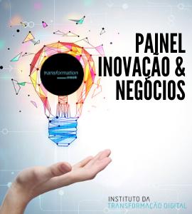Evento: Painel Inovação & Negócios, 24/03 - Instituto da Transformação Digital