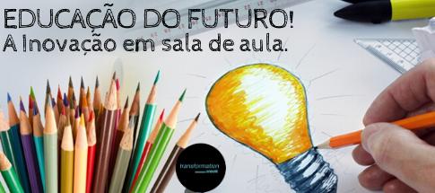 A Educação do Futuro. A Inovação em sala de aula
