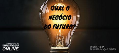LIVE ROADSHOW DA TRANSFORMAÇÃO DIGITAL - Qual o negócio do Futuro?